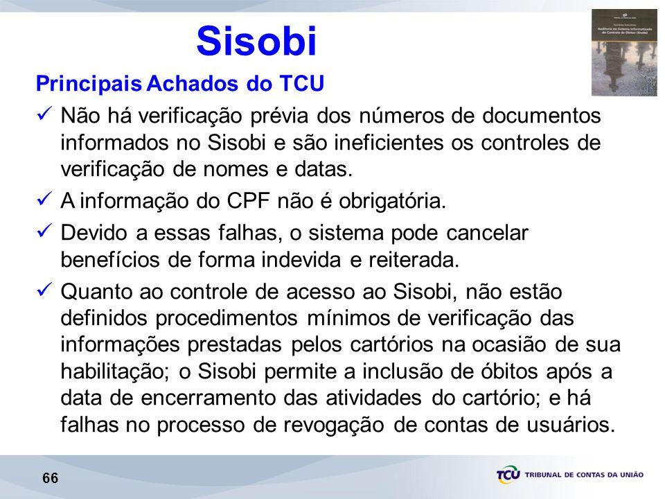 66 Sisobi Principais Achados do TCU Não há verificação prévia dos números de documentos informados no Sisobi e são ineficientes os controles de verificação de nomes e datas.