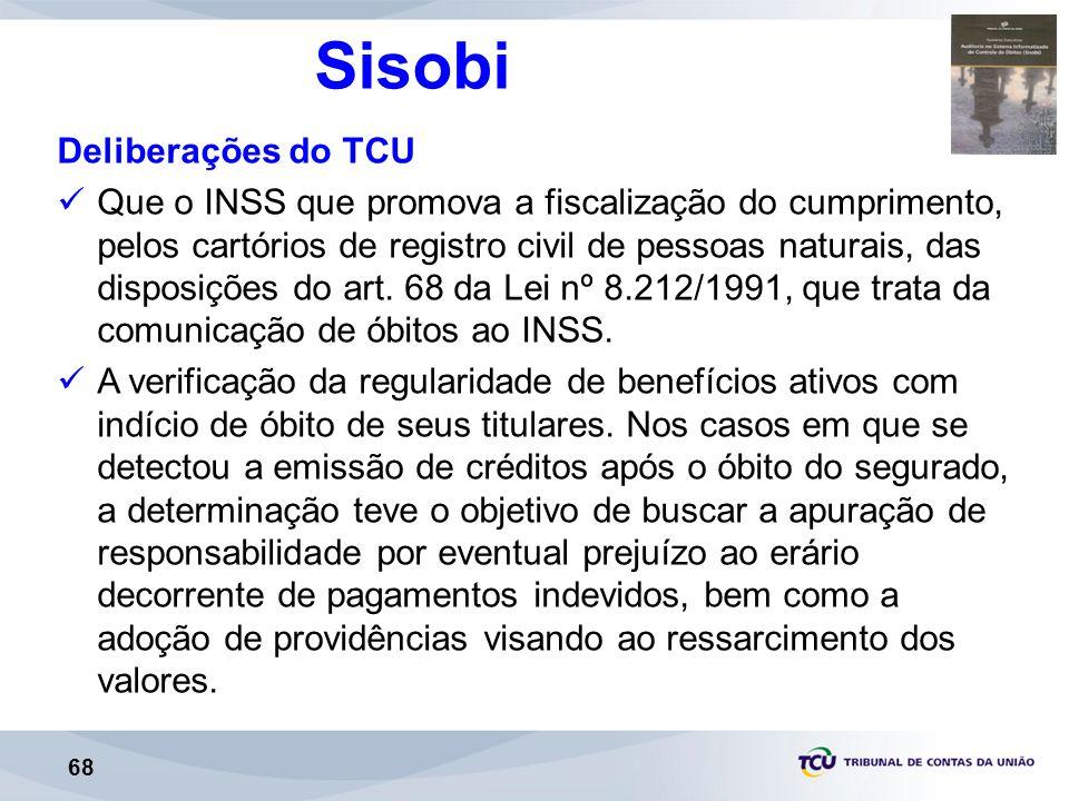 68 Sisobi Deliberações do TCU Que o INSS que promova a fiscalização do cumprimento, pelos cartórios de registro civil de pessoas naturais, das disposições do art.