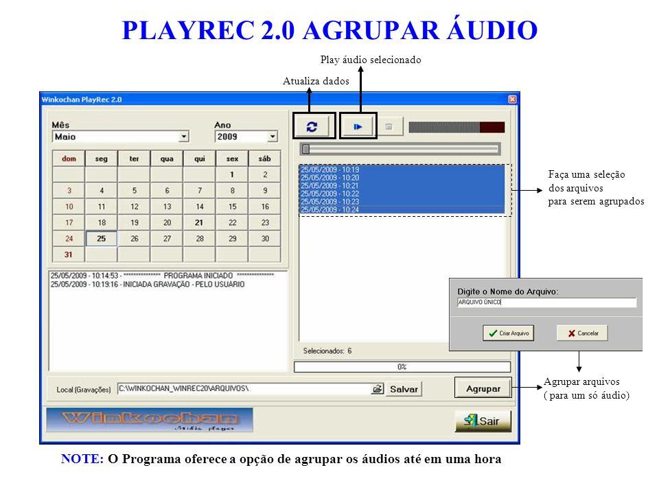 PLAYREC 2.0 AGRUPAR ÁUDIO NOTE: O Programa oferece a opção de agrupar os áudios até em uma hora Faça uma seleção dos arquivos para serem agrupados Agrupar arquivos ( para um só áudio) Play áudio selecionado
