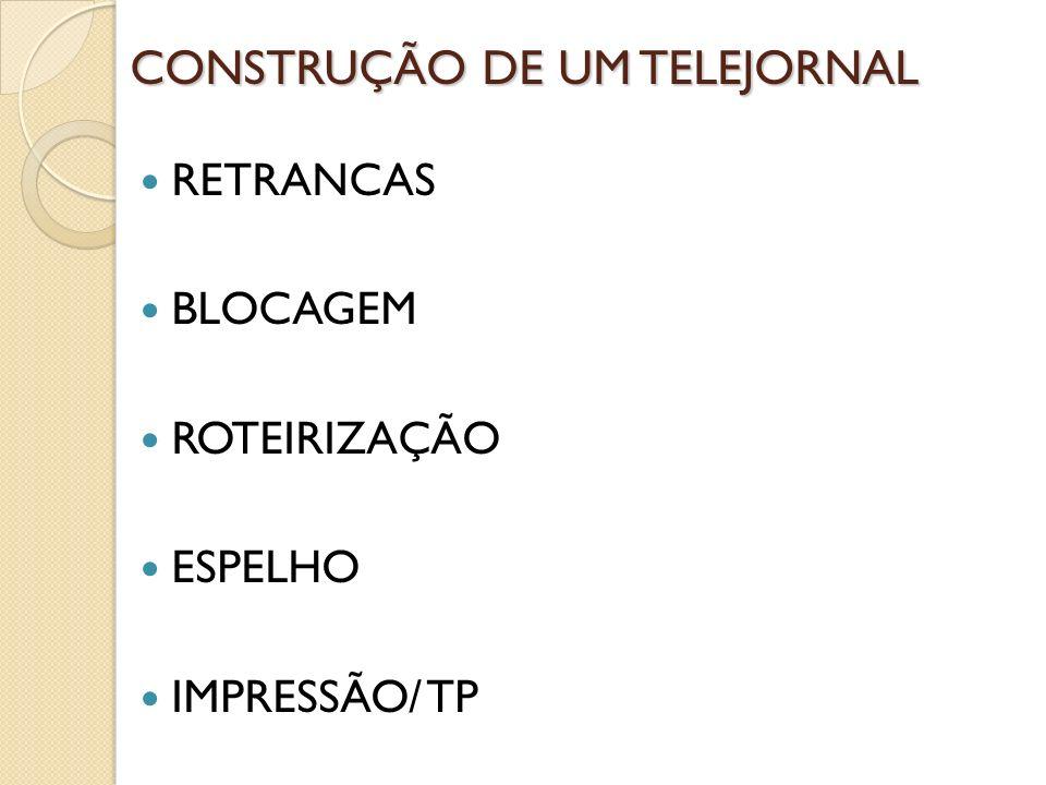 CONSTRUÇÃO DE UM TELEJORNAL RETRANCAS BLOCAGEM ROTEIRIZAÇÃO ESPELHO IMPRESSÃO/ TP