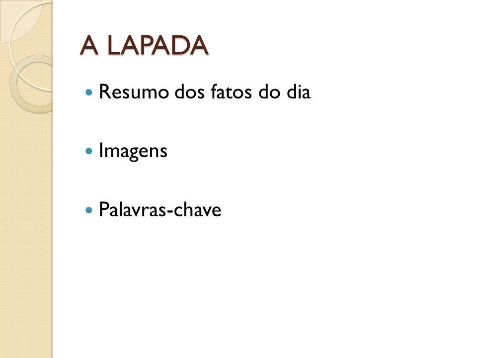 A LAPADA Resumo dos fatos do dia Imagens Palavras-chave