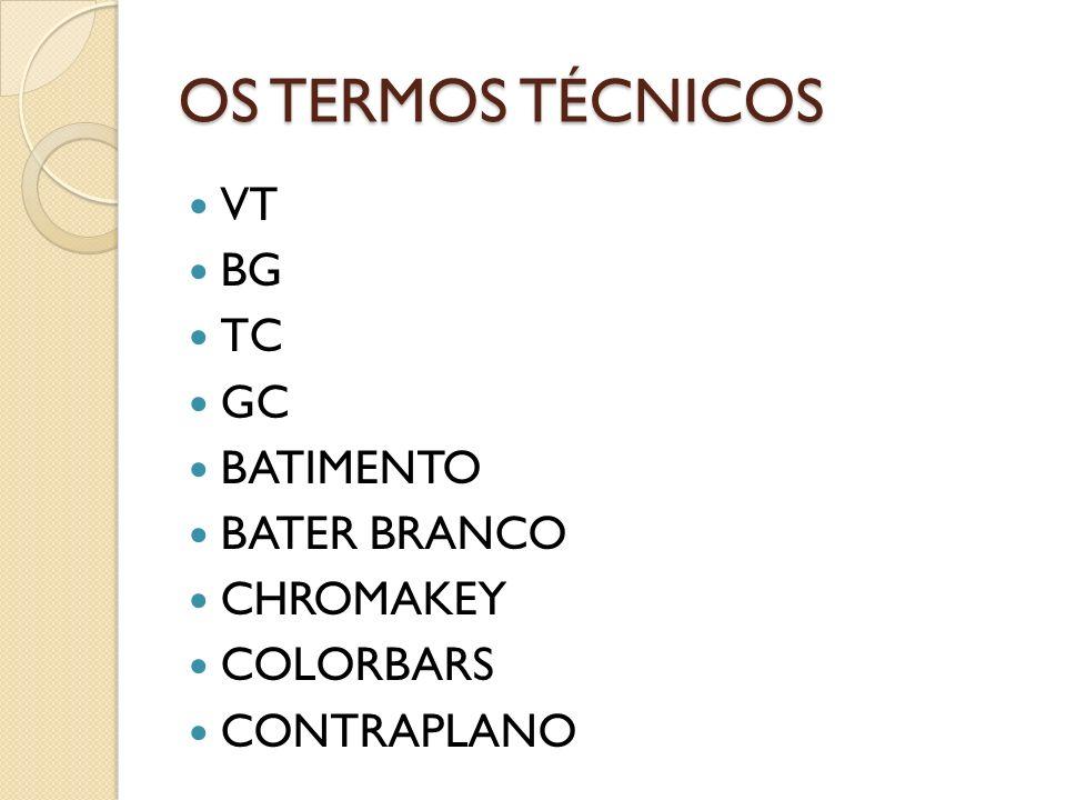 OS TERMOS TÉCNICOS VT BG TC GC BATIMENTO BATER BRANCO CHROMAKEY COLORBARS CONTRAPLANO