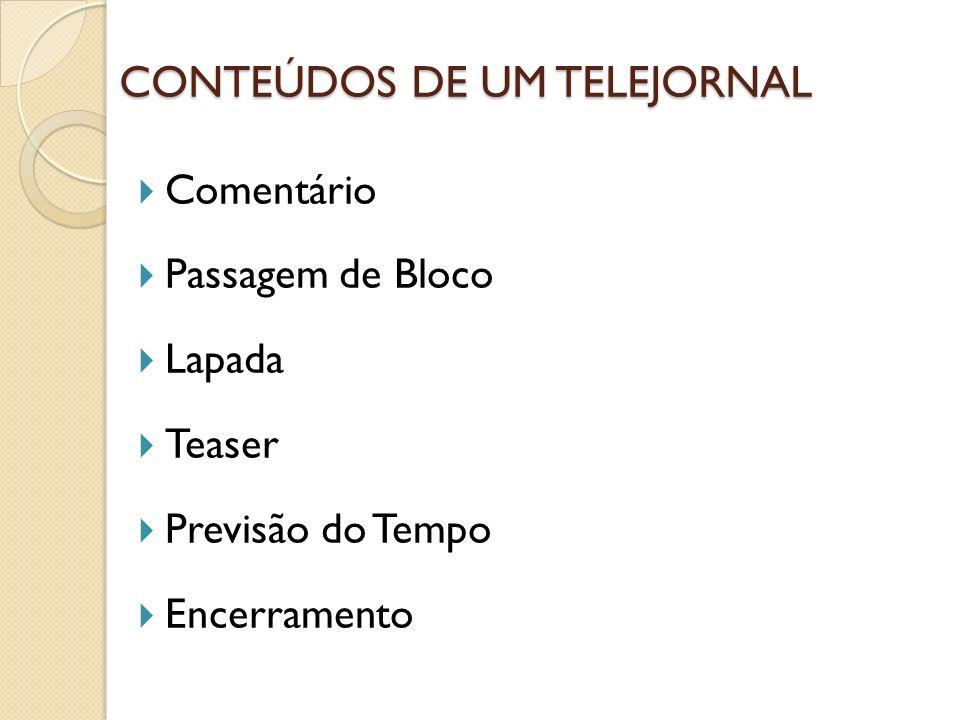 CONTEÚDOS DE UM TELEJORNAL Comentário Passagem de Bloco Lapada Teaser Previsão do Tempo Encerramento