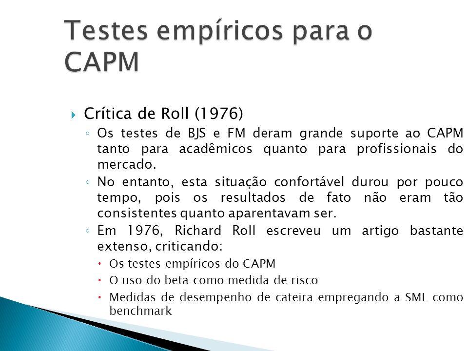 Crítica de Roll (1976) Os testes de BJS e FM deram grande suporte ao CAPM tanto para acadêmicos quanto para profissionais do mercado. No entanto, esta