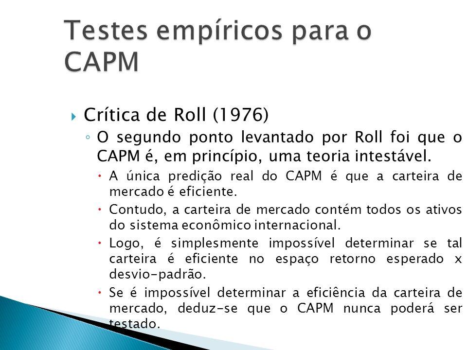 Crítica de Roll (1976) O segundo ponto levantado por Roll foi que o CAPM é, em princípio, uma teoria intestável. A única predição real do CAPM é que a