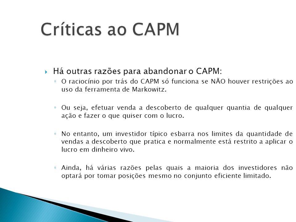 Há outras razões para abandonar o CAPM: O raciocínio por trás do CAPM só funciona se NÃO houver restrições ao uso da ferramenta de Markowitz. Ou seja,