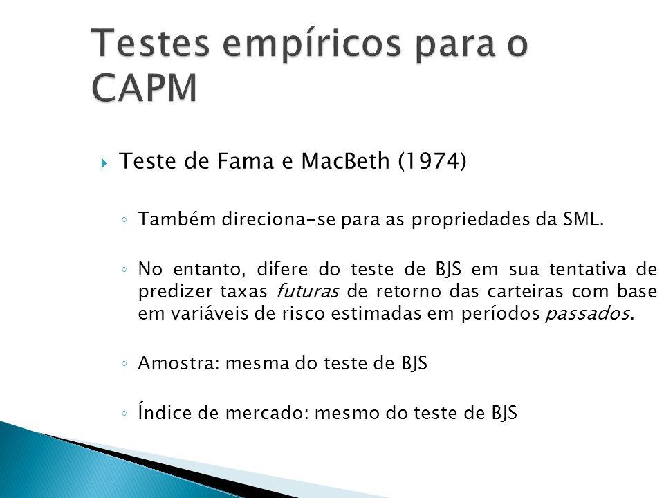 Teste de Fama e MacBeth (1974) Também direciona-se para as propriedades da SML. No entanto, difere do teste de BJS em sua tentativa de predizer taxas