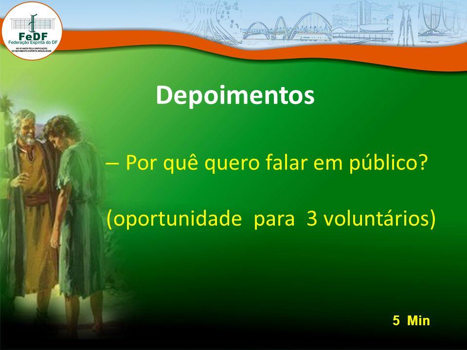 Depoimentos – Por quê quero falar em público? (oportunidade para 3 voluntários) 5 Min