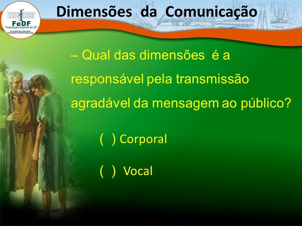 – Qual das dimensões é a responsável pela transmissão agradável da mensagem ao público? Dimensões da Comunicação ( ) Corporal ( ) Vocal