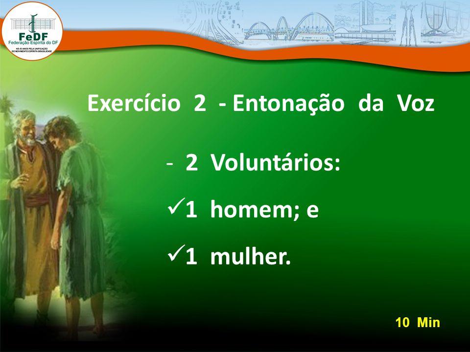 Exercício 2 - Entonação da Voz - 2 Voluntários: 1 homem; e 1 mulher. 10 Min