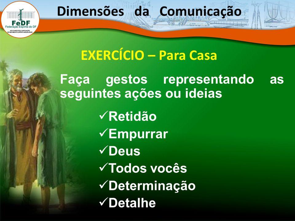 EXERCÍCIO – Para Casa Faça gestos representando as seguintes ações ou ideias Retidão Empurrar Deus Todos vocês Determinação Detalhe Dimensões da Comun