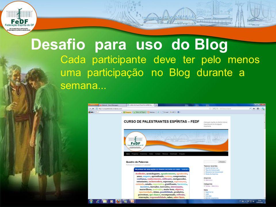 Desafio para uso do Blog Cada participante deve ter pelo menos uma participação no Blog durante a semana...