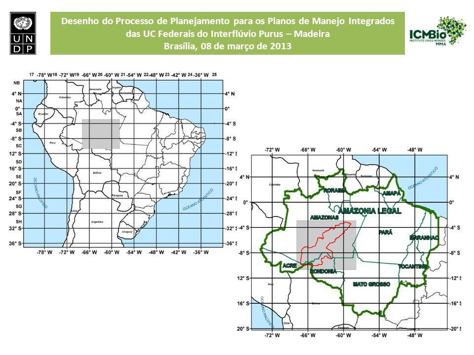 Desenho do Processo de Planejamento para os Planos de Manejo Integrados das UC Federais do Interflúvio Purus – Madeira Brasília, 08 de março de 2013