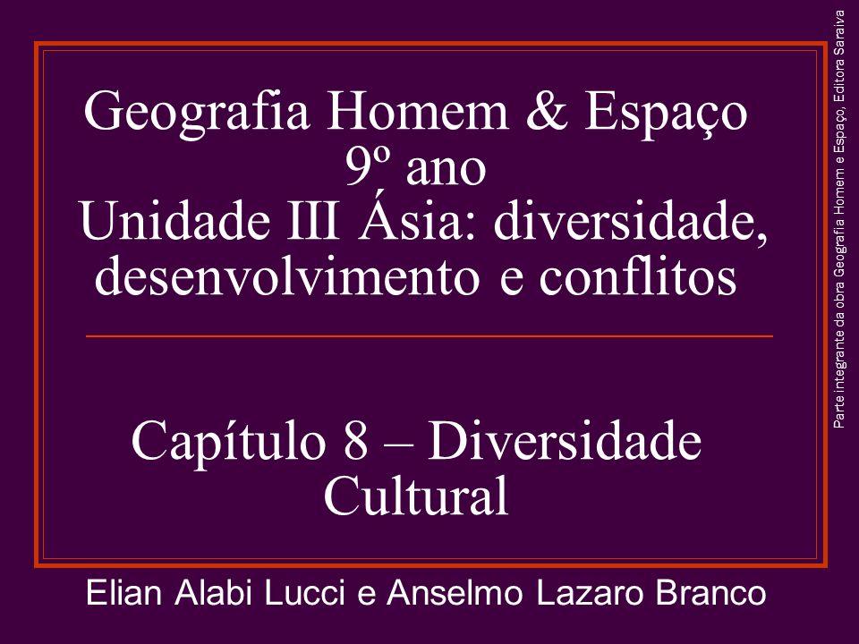 Geografia Homem & Espaço 9º ano Unidade III Ásia: diversidade, desenvolvimento e conflitos Capítulo 8 – Diversidade Cultural Elian Alabi Lucci e Ansel