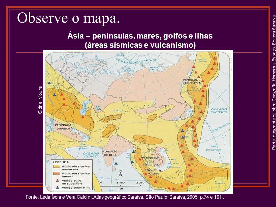 Parte integrante da obra Geografia Homem e Espaço, Editora Saraiva Observe o mapa. Ásia – penínsulas, mares, golfos e ilhas (áreas sísmicas e vulcanis