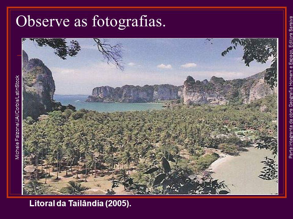 Parte integrante da obra Geografia Homem e Espaço, Editora Saraiva Observe as fotografias. Litoral da Tailândia (2005). Michele Falzone/JAI/Corbis/Lat