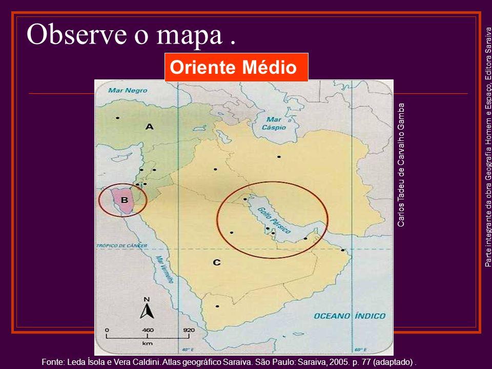 Parte integrante da obra Geografia Homem e Espaço, Editora Saraiva Observe o mapa. Oriente Médio Fonte: Leda Ísola e Vera Caldini. Atlas geográfico Sa