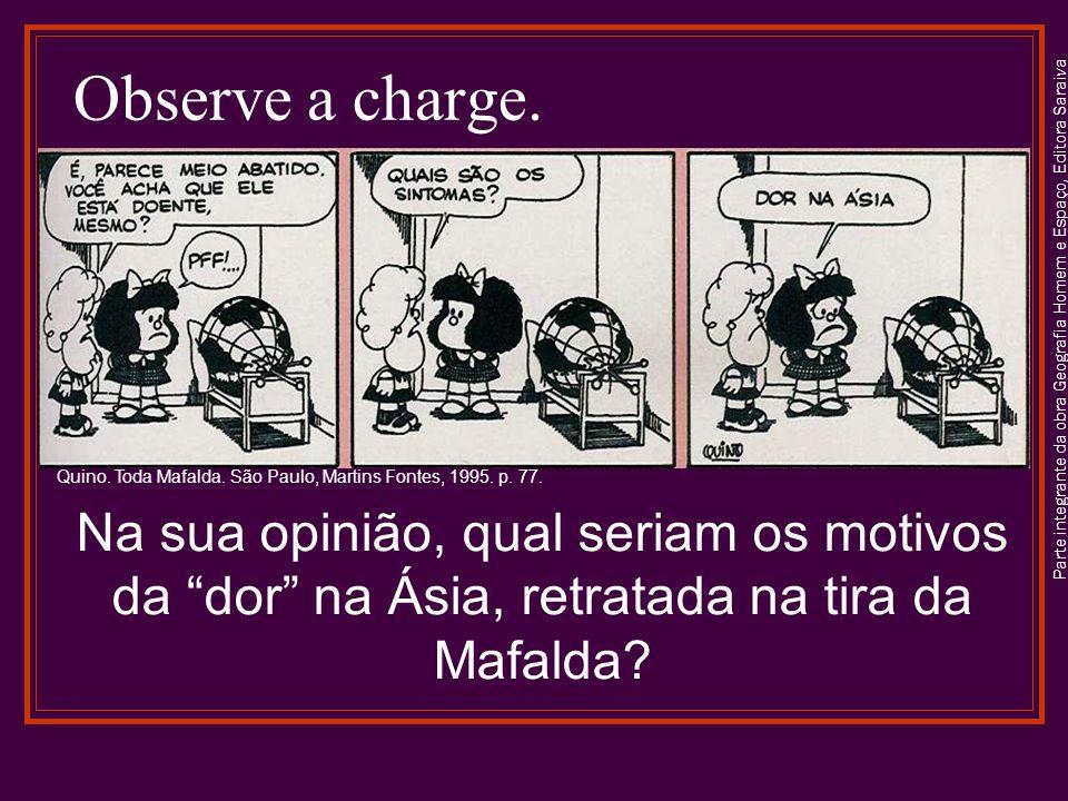 Observe a charge. Na sua opinião, qual seriam os motivos da dor na Ásia, retratada na tira da Mafalda? Quino. Toda Mafalda. São Paulo, Martins Fontes,