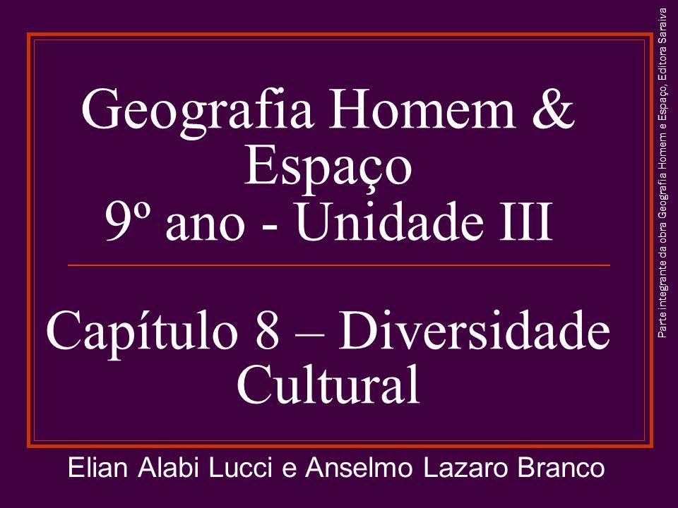 Geografia Homem & Espaço 9 º ano - Unidade III Capítulo 8 – Diversidade Cultural Elian Alabi Lucci e Anselmo Lazaro Branco Parte integrante da obra Ge