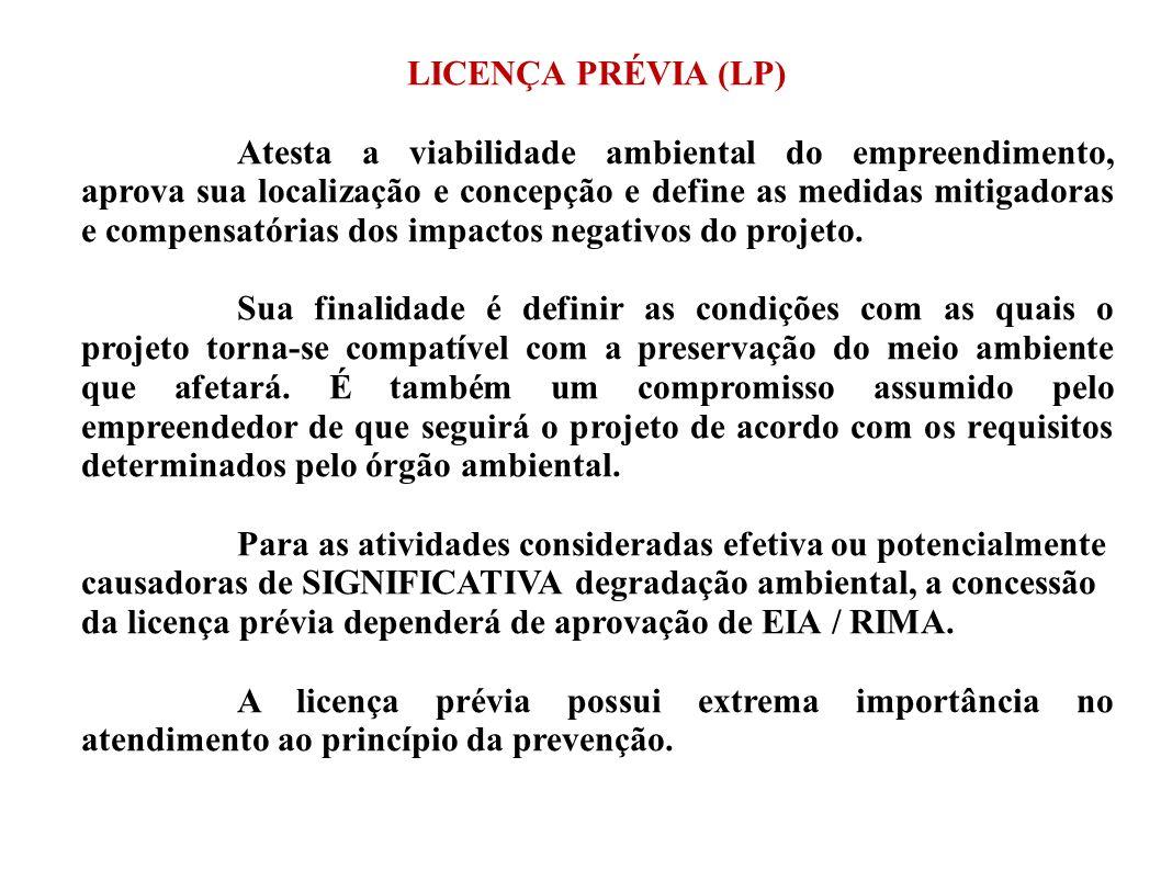 LICENÇA PRÉVIA (LP) Atesta a viabilidade ambiental do empreendimento, aprova sua localização e concepção e define as medidas mitigadoras e compensatór