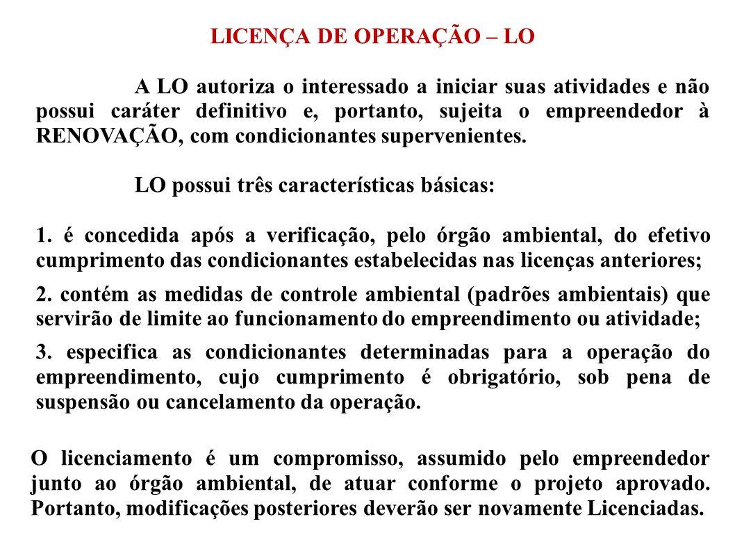 LICENÇA DE OPERAÇÃO – LO A LO autoriza o interessado a iniciar suas atividades e não possui caráter definitivo e, portanto, sujeita o empreendedor à R