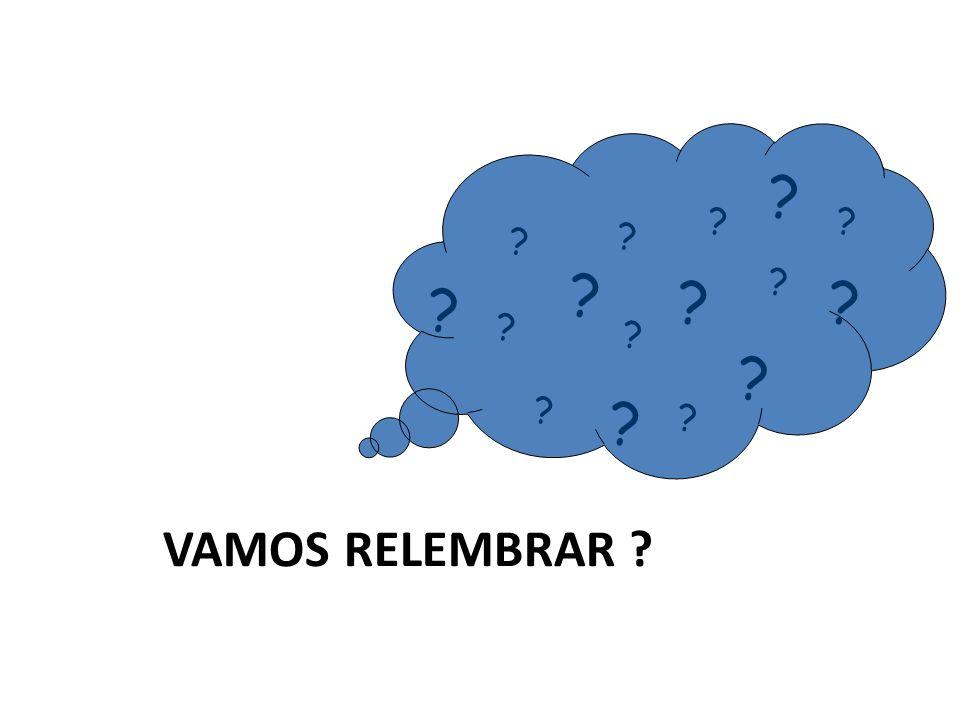 VAMOS RELEMBRAR ? ? ? ? ? ? ? ? ?? ? ? ? ? ? ? ?