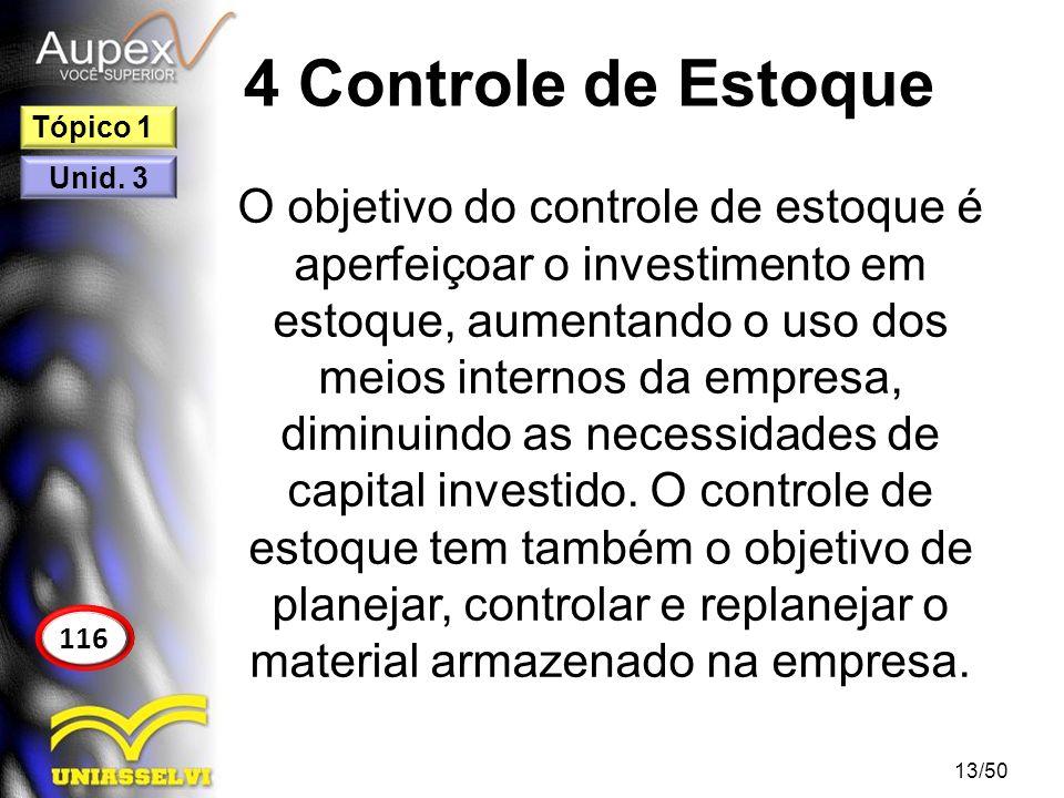 4 Controle de Estoque O objetivo do controle de estoque é aperfeiçoar o investimento em estoque, aumentando o uso dos meios internos da empresa, dimin