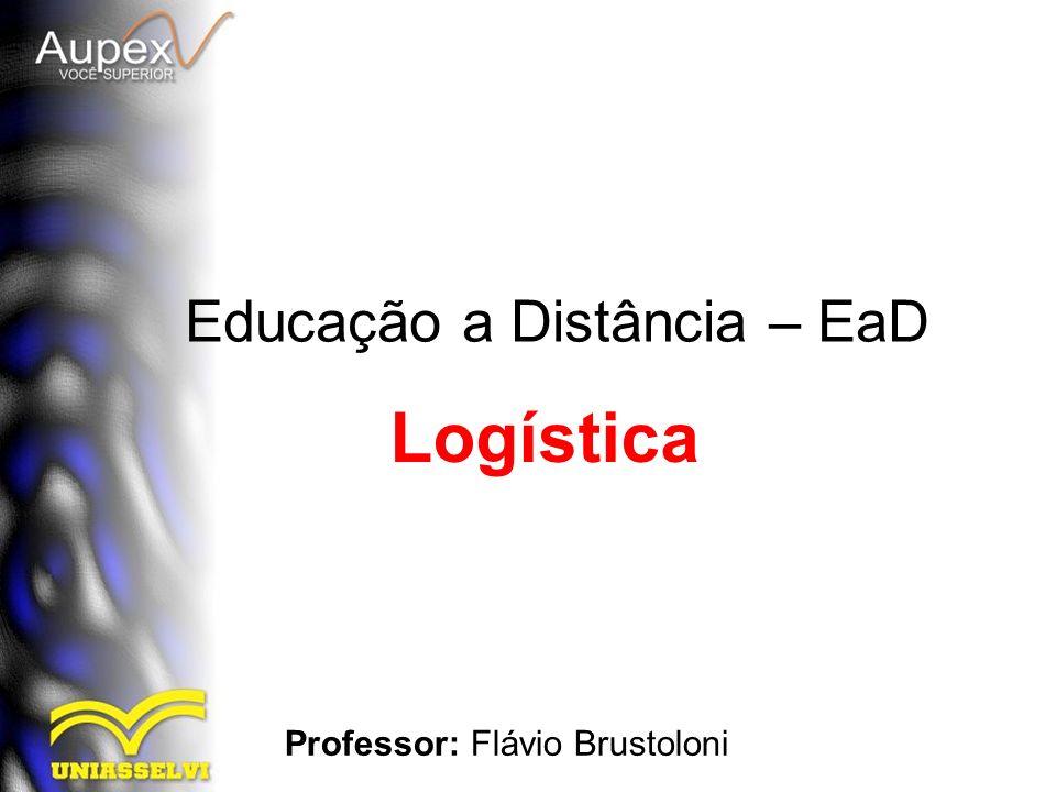 Educação a Distância – EaD Professor: Flávio Brustoloni Logística