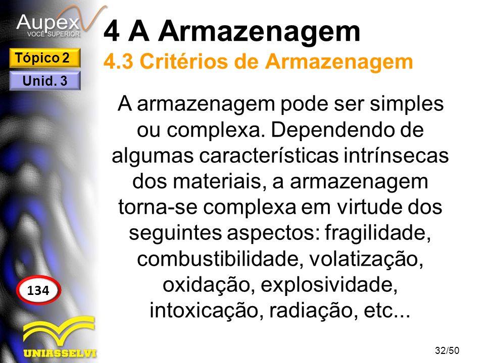 4 A Armazenagem 4.3 Critérios de Armazenagem A armazenagem pode ser simples ou complexa. Dependendo de algumas características intrínsecas dos materia