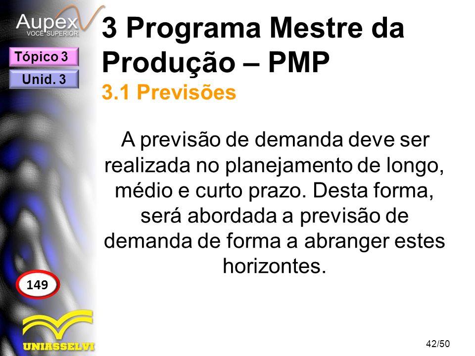 3 Programa Mestre da Produção – PMP 3.1 Previsões A previsão de demanda deve ser realizada no planejamento de longo, médio e curto prazo. Desta forma,