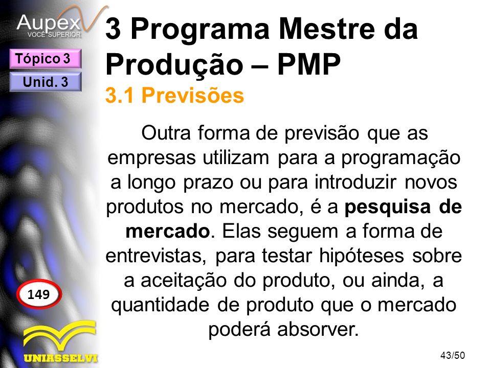 3 Programa Mestre da Produção – PMP 3.1 Previsões Outra forma de previsão que as empresas utilizam para a programação a longo prazo ou para introduzir