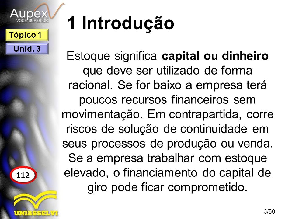1 Introdução Estoque significa capital ou dinheiro que deve ser utilizado de forma racional. Se for baixo a empresa terá poucos recursos financeiros s