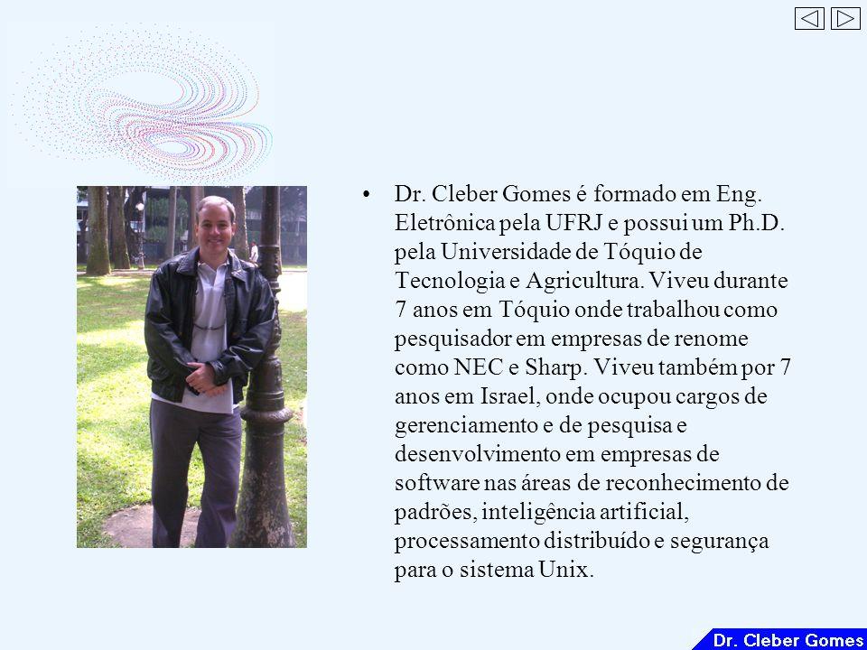 Dr. Cleber Gomes é formado em Eng. Eletrônica pela UFRJ e possui um Ph.D.