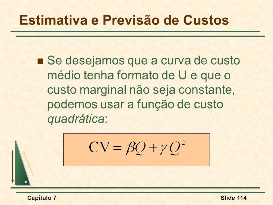 Capítulo 7Slide 114 Se desejamos que a curva de custo médio tenha formato de U e que o custo marginal não seja constante, podemos usar a função de cus