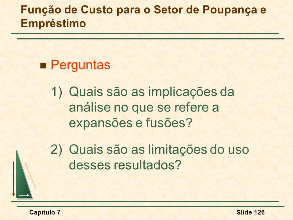 Capítulo 7Slide 126 Perguntas 1) Quais são as implicações da análise no que se refere a expansões e fusões? 2)Quais são as limitações do uso desses re
