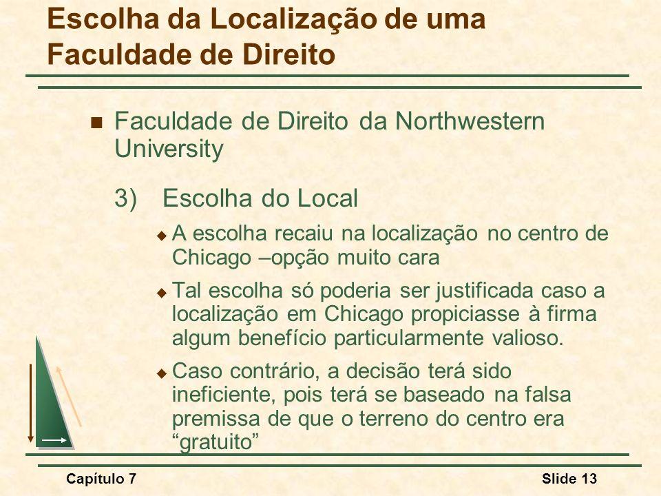 Capítulo 7Slide 13 Faculdade de Direito da Northwestern University 3) Escolha do Local A escolha recaiu na localização no centro de Chicago –opção mui