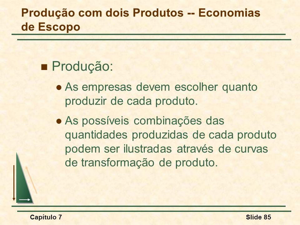 Capítulo 7Slide 85 Produção: As empresas devem escolher quanto produzir de cada produto. As possíveis combinações das quantidades produzidas de cada p