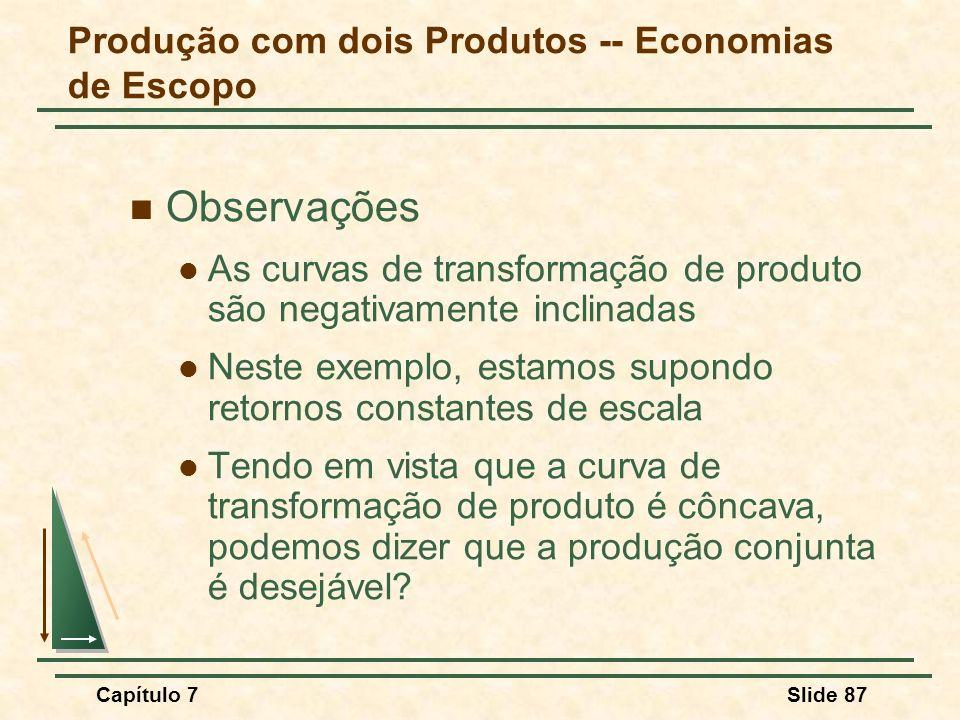 Capítulo 7Slide 87 Observações As curvas de transformação de produto são negativamente inclinadas Neste exemplo, estamos supondo retornos constantes d