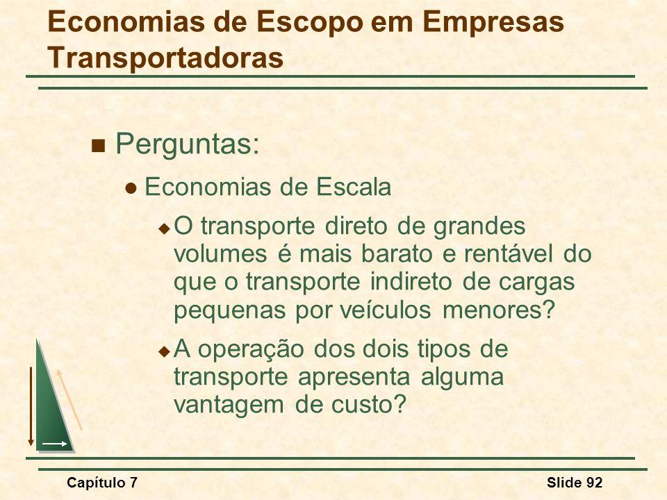 Capítulo 7Slide 92 Perguntas: Economias de Escala O transporte direto de grandes volumes é mais barato e rentável do que o transporte indireto de carg