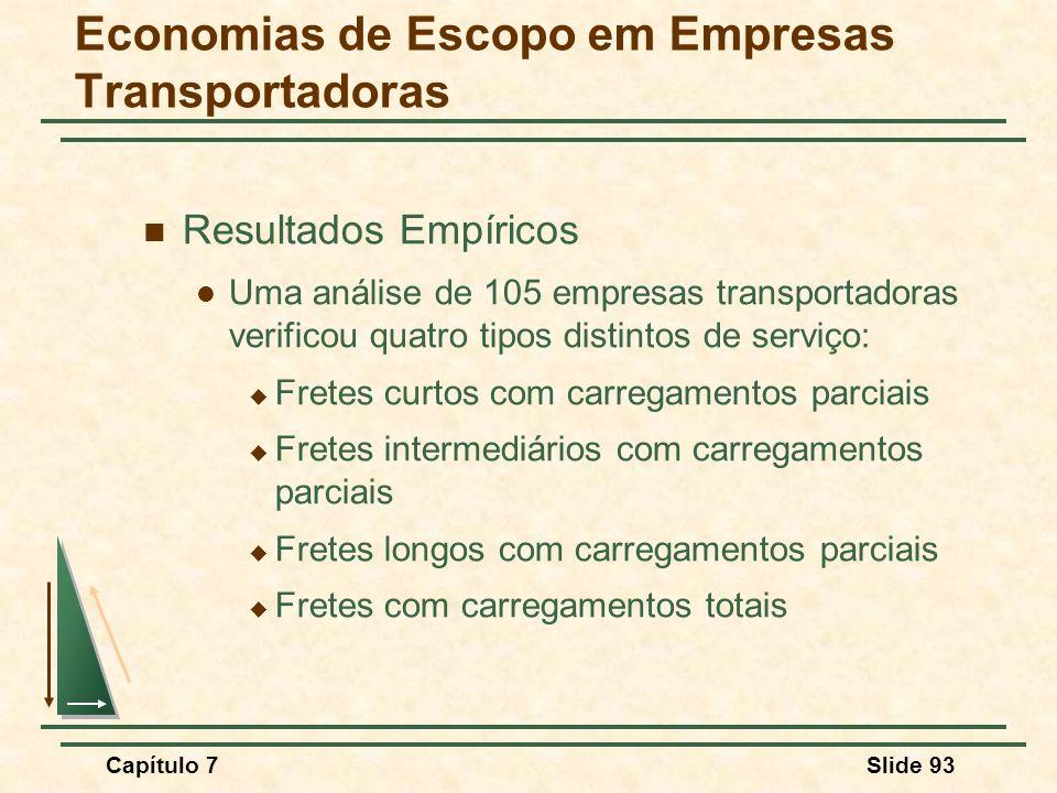 Capítulo 7Slide 93 Resultados Empíricos Uma análise de 105 empresas transportadoras verificou quatro tipos distintos de serviço: Fretes curtos com car