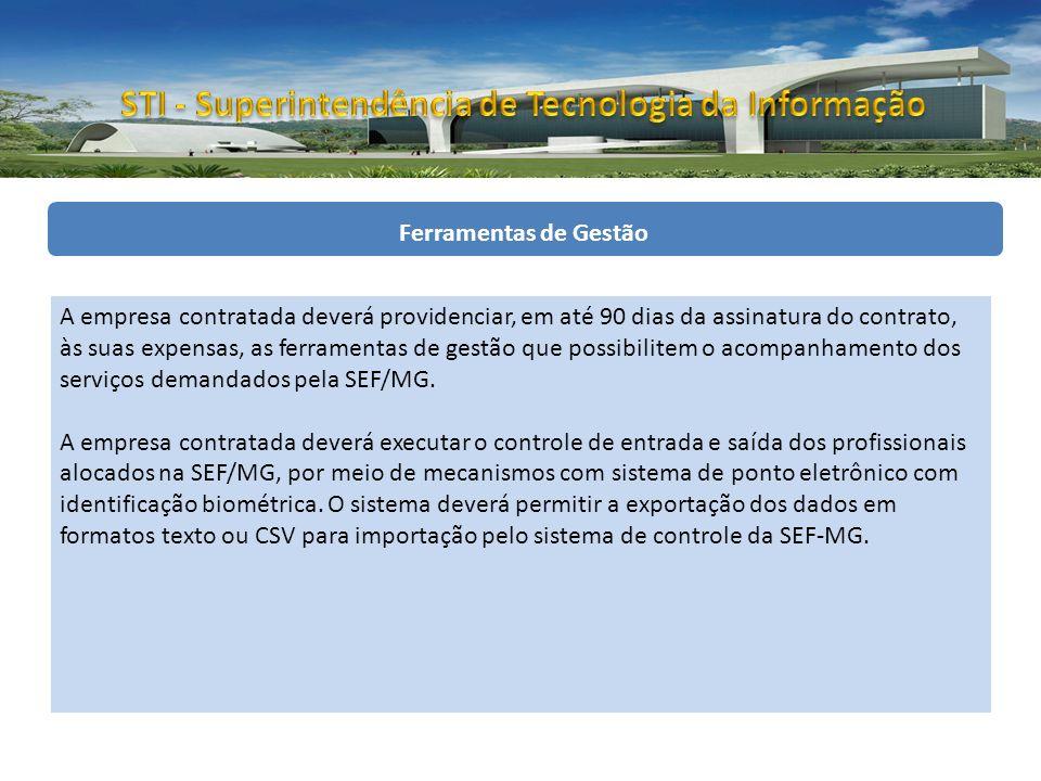 Ferramentas de Gestão A empresa contratada deverá providenciar, em até 90 dias da assinatura do contrato, às suas expensas, as ferramentas de gestão que possibilitem o acompanhamento dos serviços demandados pela SEF/MG.