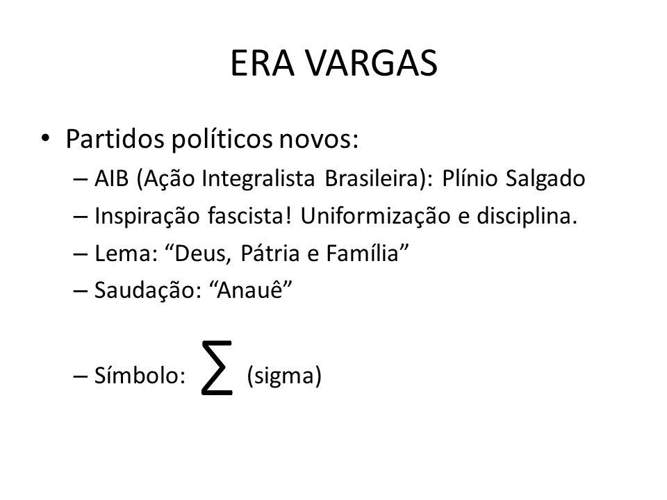 ERA VARGAS Partidos políticos novos: – AIB (Ação Integralista Brasileira): Plínio Salgado – Inspiração fascista! Uniformização e disciplina. – Lema: D