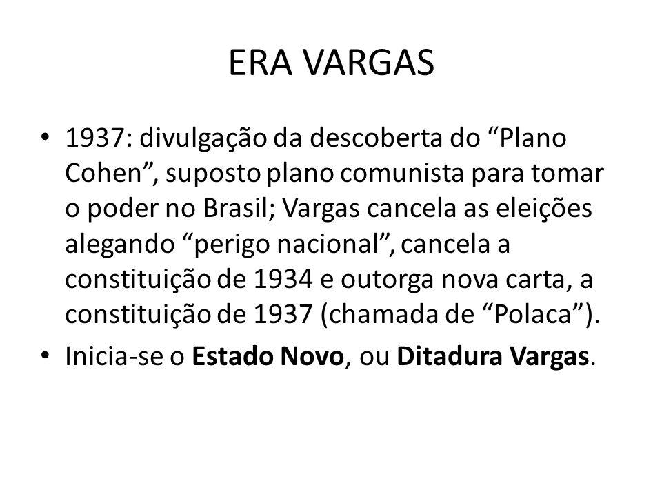 ERA VARGAS 1937: divulgação da descoberta do Plano Cohen, suposto plano comunista para tomar o poder no Brasil; Vargas cancela as eleições alegando pe