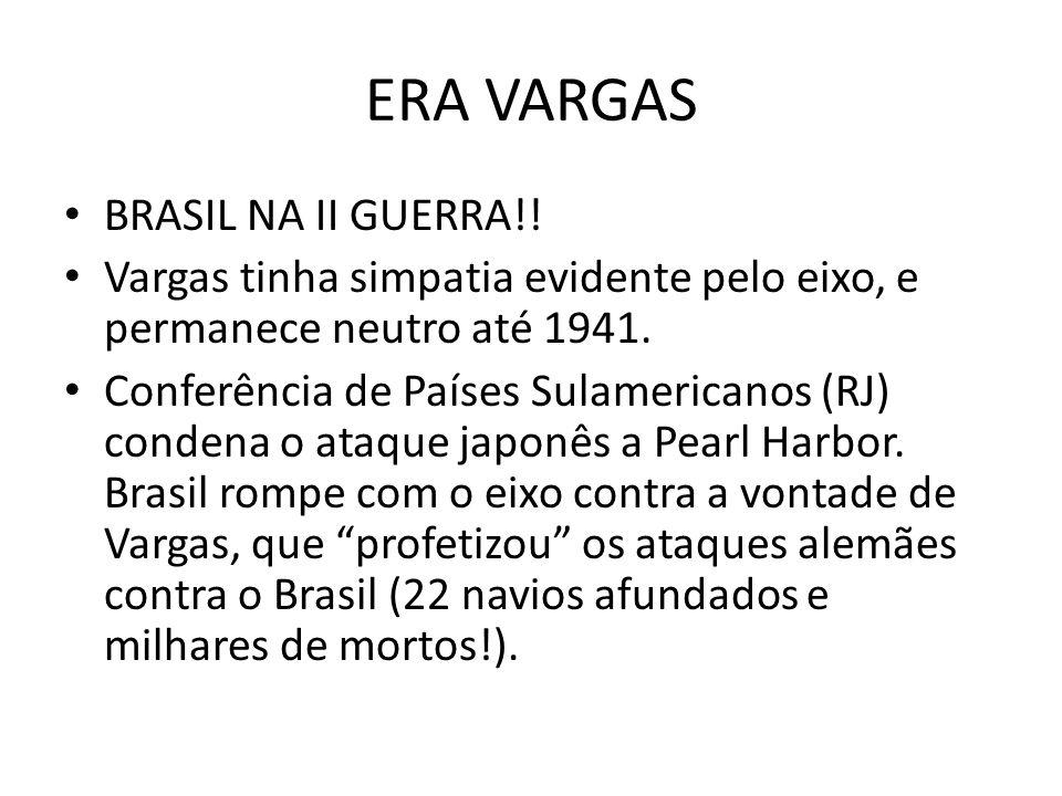 ERA VARGAS BRASIL NA II GUERRA!! Vargas tinha simpatia evidente pelo eixo, e permanece neutro até 1941. Conferência de Países Sulamericanos (RJ) conde