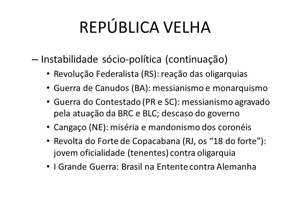 REPÚBLICA VELHA – Instabilidade sócio-política (continuação) Revolução Federalista (RS): reação das oligarquias Guerra de Canudos (BA): messianismo e