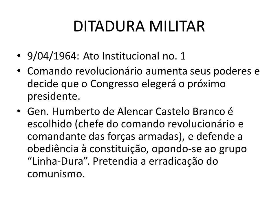 DITADURA MILITAR 9/04/1964: Ato Institucional no. 1 Comando revolucionário aumenta seus poderes e decide que o Congresso elegerá o próximo presidente.