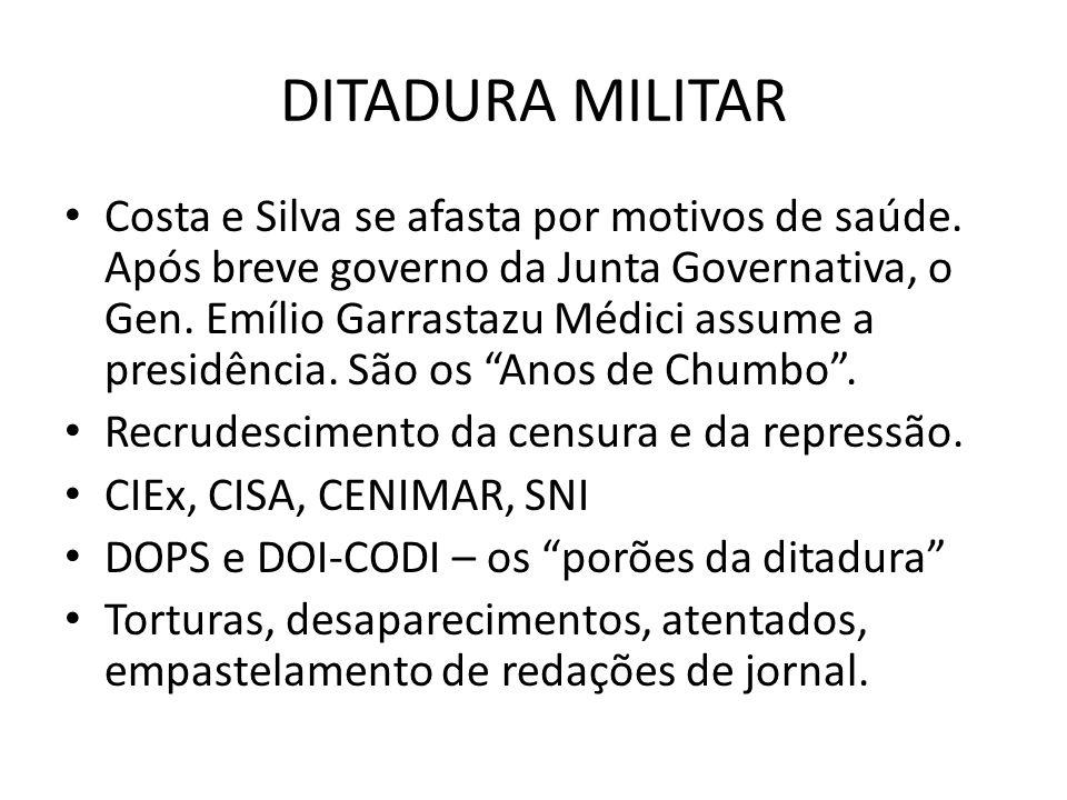 DITADURA MILITAR Costa e Silva se afasta por motivos de saúde. Após breve governo da Junta Governativa, o Gen. Emílio Garrastazu Médici assume a presi