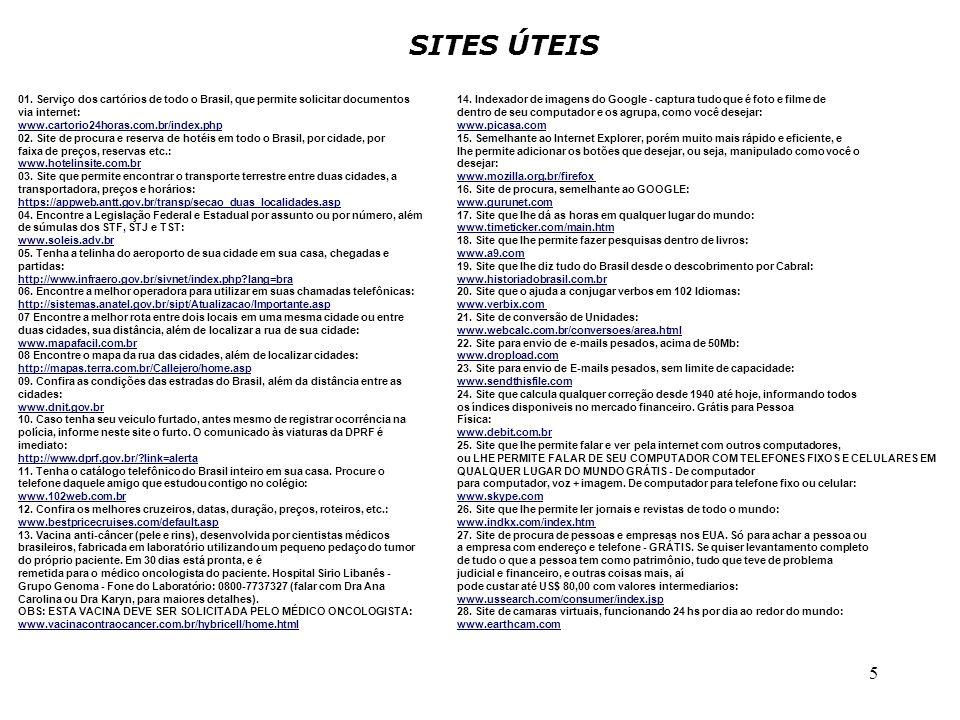5 01. Serviço dos cartórios de todo o Brasil, que permite solicitar documentos via internet: www.cartorio24horas.com.br/index.php 02. Site de procura