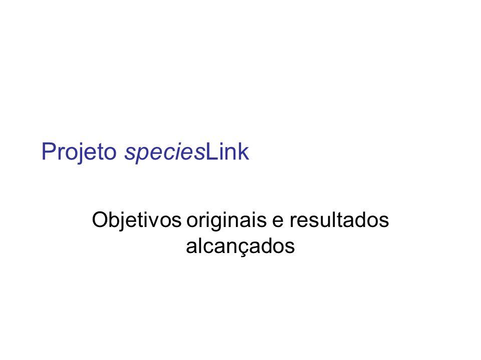 Objetivo (Fase 1) – Concepção 1999 resolver o problema da integração dos dados históricos contidos nas coleções biológicas, tornando-os amplamente disponíveis para a comunidade científica e educacional.
