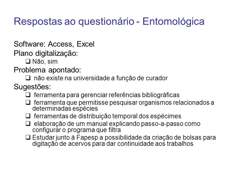 Respostas ao questionário - Entomológica Software: Access, Excel Plano digitalização: Não, sim Problema apontado: não existe na universidade a função